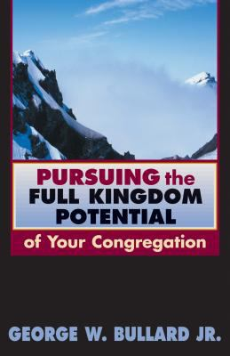 Pursuing the Full Kingdom Potential of Your Congregation 9780827229846
