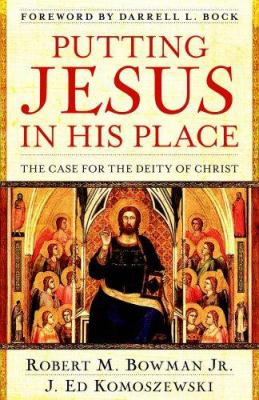 Putting Jesus in His Place: The Case for the Deity of Christ 9780825429835