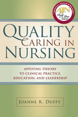 Quality Caring in Nursing: Applying Theory to Clinical Practice, Education, and Leadership 9780826121288