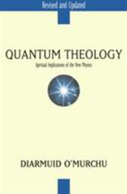 Quantum Theology: Spiritual Implications of the New Physics 9780824522636