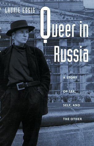 Queer in Russia: A Story of Sex, Self, and the Other 9780822323464