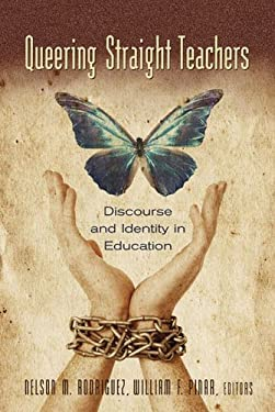 Queering Straight Teachers: Discourse and Identity in Education 9780820488479