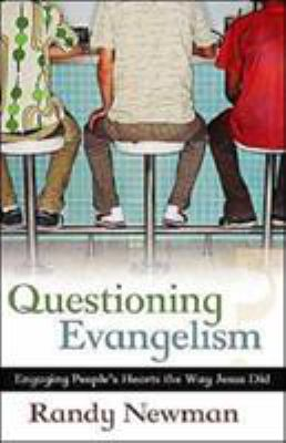 Questioning Evangelism: Engaging People's Hearts the Way Jesus Did 9780825433245