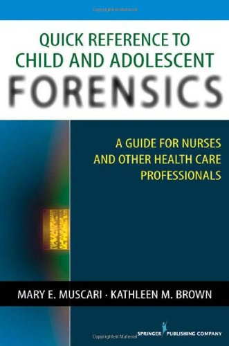 Quick Reference to Child and Adolescent Forensics: A Guide for Nurses and Other Health Care Professionals 9780826124173
