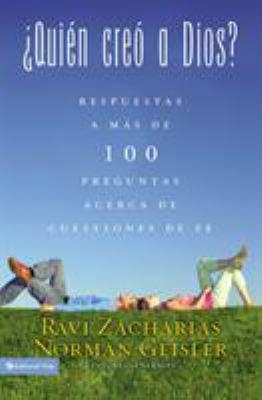 Quien Creo A Dios?: Y Respuestas A Mas de 100 Preguntas Acerca de Cuestiones de Fe 9780829748901