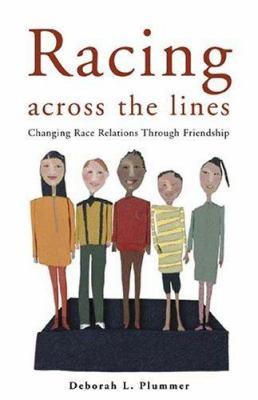 Racing Across the Lines: Changing Race Relations Through Friendship 9780829816020