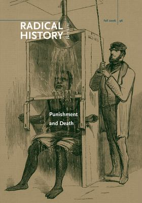 Radical History Review, Issue 96: Punishment and Death 9780822366607