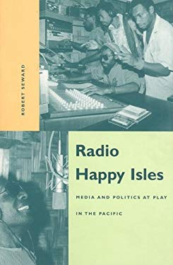 Radio Happy Isles: Media and Politics at Play in the Pacific 9780824821067