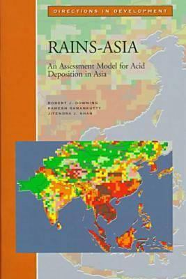 Rains-Asia: An Assessment Model for Acid Deposition in Asia (Directions in Development) Robert J. Downing, Ramesh Ramankutty and Jitendra J. Shah