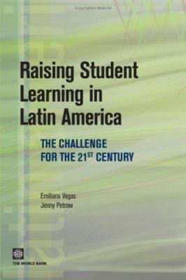 Raising Student Learning in Latin America: The Challenge for the 21st Century 9780821370827