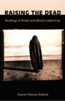 Raising the Dead: Readings of Death and (Black) Subjectivity 9780822324997