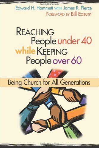 Reaching People Under 40 While Keeping People Over 60: Being Church for All Generations 9780827232549