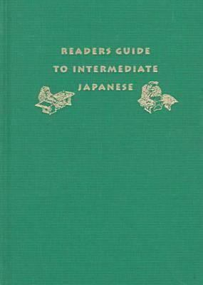 Readers Guide to Intermediate Japanese: A Quick Reference to Written Expressions 9780824819934
