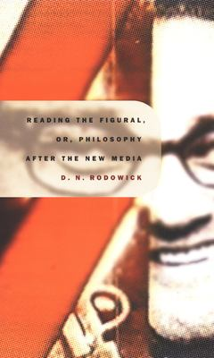 Reading the Figural, Or, Philosophy After the New Media 9780822327226