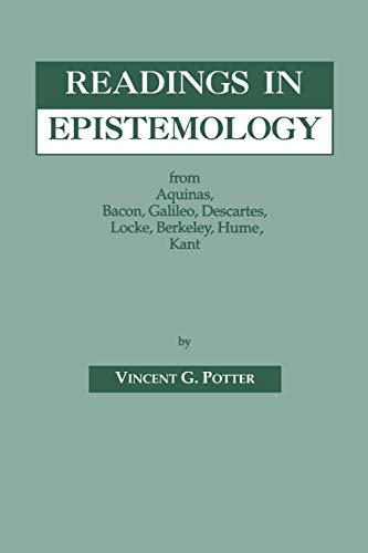 Readings in Epistemology: From Aquinas, Bacon, Galileo, Descartes, Locke, Hume, Kant. 9780823214921