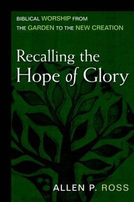 Recalling the Hope of Glory: Biblical Worship from the Garden to the New Creation 9780825435782