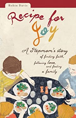 Recipe for Joy: A Stepmom's Story of Finding Faith, Following Love, and Feeding a Family 9780829437959