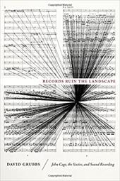 Records Ruin the Landscape: John Cage, the Sixties, and Sound Recording 21670125