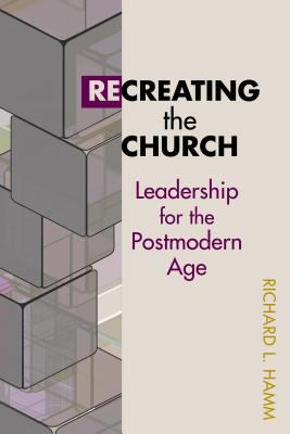 Recreating the Church: Leadership for the Postmodern Age 9780827232532
