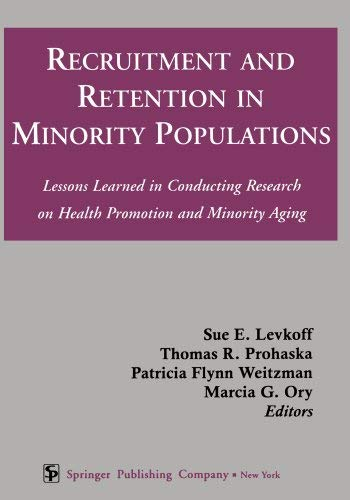 Recruitment and Retention in Minority Populations: Lessons Learned in Conducting Research on Health Promotion and Minority Aging 9780826113757