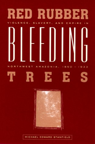 Red Rubber, Bleeding Trees: Violence, Slavery, and Empire in Northwest Amazonia, 1850-1933 9780826319869