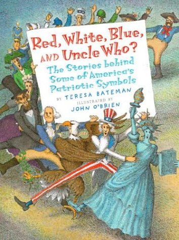 Red, White, Blue, and Uncle Who?: The Stories Behind Some of America's Patriotic Symbols 9780823417841