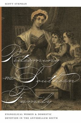 Redeeming the Southern Family: Evangelical Women and Domestic Devotion in the Antebellum South 9780820332222
