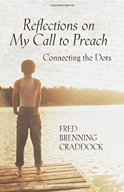 Reflections on My Call to Preach: Connecting the Dots 9780827232570