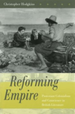Reforming Empire: Protestant Colonialism and Conscience in British Literature 9780826214317