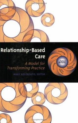 Relationship-Based Care: A Model for Transforming Practice 9780826128454