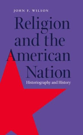 Religion and the American Nation: Historiography and History 9780820322896