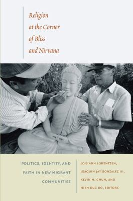 Religion at the Corner of Bliss and Nirvana: Politics, Identity, and Faith in New Migrant Communities 9780822345473