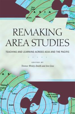Remaking Area Studies: Teaching and Learning Across Asia and the Pacific 9780824833213