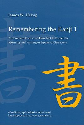 Remembering the Kanji, Volume 1: A Complete Course on How Not to Forget the Meaning and Writing of Japanese Characters 9780824835927