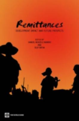 Remittances: Development Impact and Future Prospects
