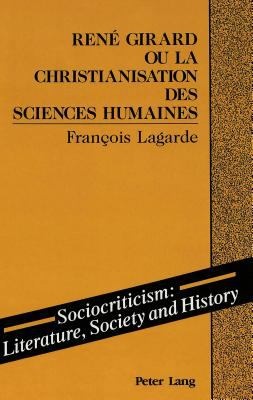 Rene Girard, Ou, La Christianisation Des Sciences Humaines