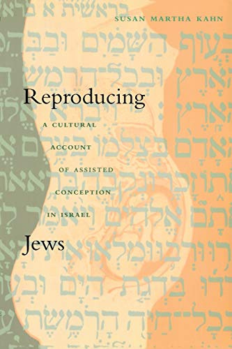 Reproducing Jews: A Cultural Account of Assisted Conception in Israel 9780822325987