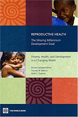 Reproductive Health: The Missing Millennium Development Goal: Poverty, Health, and Development in a Changing World 9780821366134