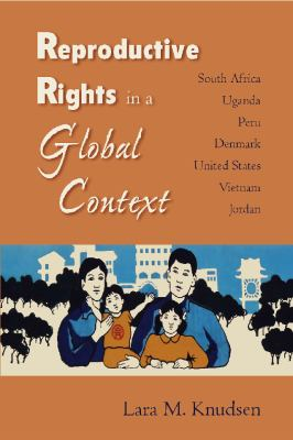 Reproductive Rights in a Global Context: South Africa, Uganda, Peru, Denmark, United States, Vietnam, Jordan 9780826515278