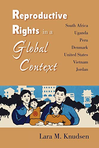 Reproductive Rights in a Global Context: South Africa, Uganda, Peru, Denmark, United States, Vietnam, Jordan 9780826515285