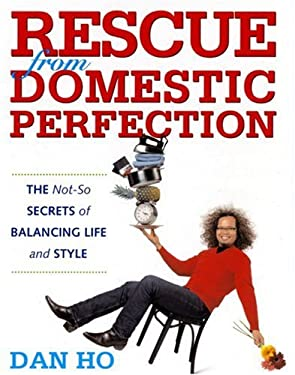 Rescue from Domestic Perfection: The Not-So Secrets of Balancing Life and Style 9780821258033