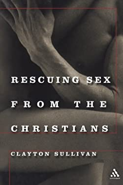 Rescuing Sex from the Christians 9780826417923