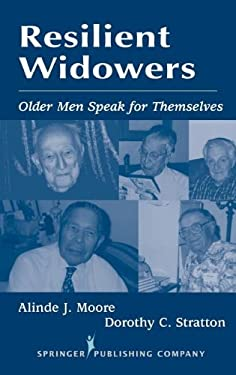 Resilient Widowers: Older Men Speak for Themselves 9780826114860