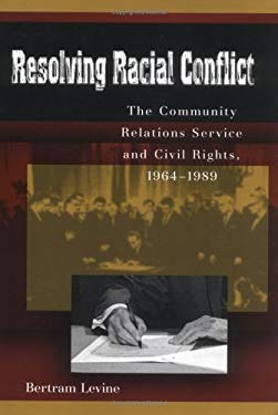 Resolving Racial Conflict: The Community Relations Service and Civil Rights, 1964-1989 9780826215581