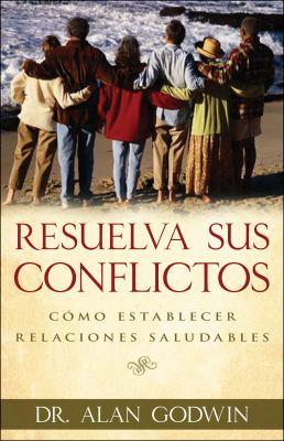 Resuelva Sus Conflictos: Como Establecer Relaciones Saludables = How to Solve Your People Problems 9780825412813