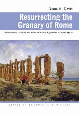 Resurrecting the Granary of Rome: Environmental History and French Colonial Expansion in North Africa 9780821417515