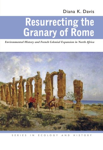 Resurrecting the Granary of Rome: Environmental History and French Colonial Expansion in North Africa 9780821417522