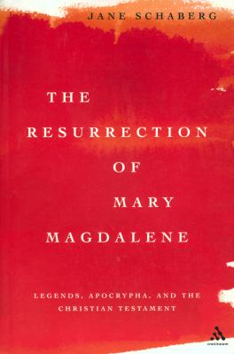 Resurrection of Mary Magdalene: Legends, Apocrypha, and the Christian Testament 9780826413833