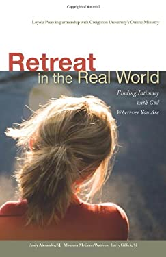 Retreat in the Real World: Finding Intimacy with God Wherever You Are; A Self-Guided Ignatian Experience 9780829429138
