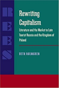 Rewriting Capitalism: Literature and the Market in Late Tsarist Russia and the Kingdom of Poland 9780822956792